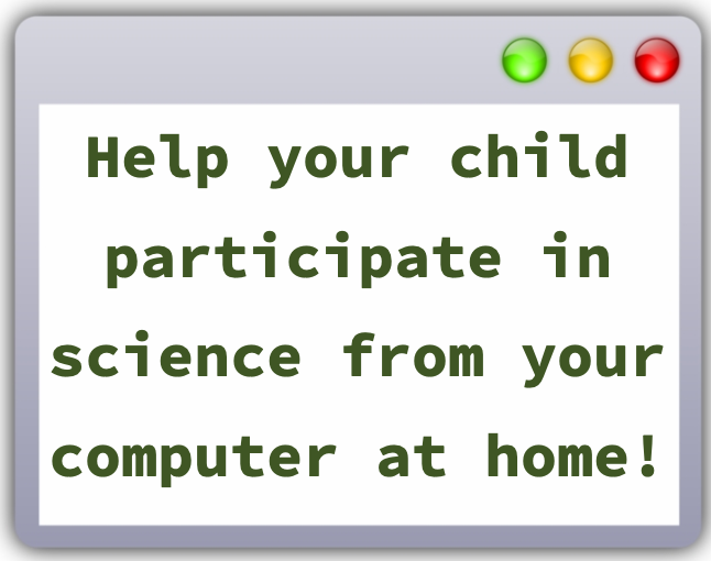 Help your child participate in science from your computer at home.